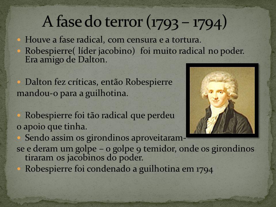 A fase do terror (1793 – 1794) Houve a fase radical, com censura e a tortura.