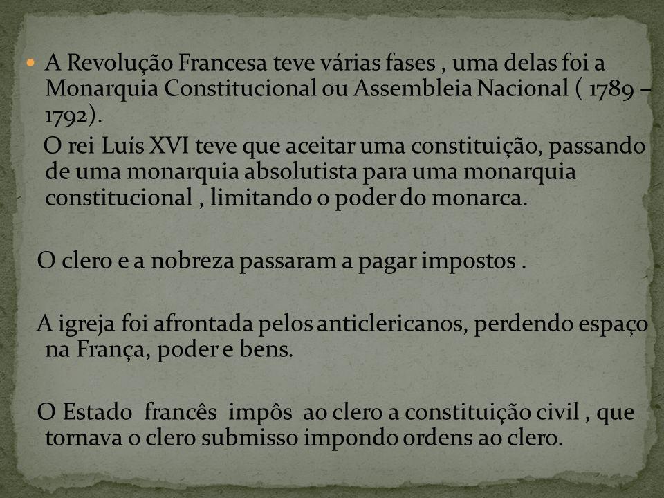 A Revolução Francesa teve várias fases , uma delas foi a Monarquia Constitucional ou Assembleia Nacional ( 1789 – 1792).