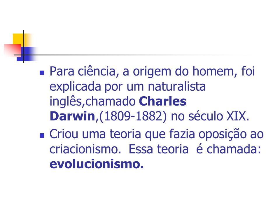 Para ciência, a origem do homem, foi explicada por um naturalista inglês,chamado Charles Darwin,(1809-1882) no século XIX.