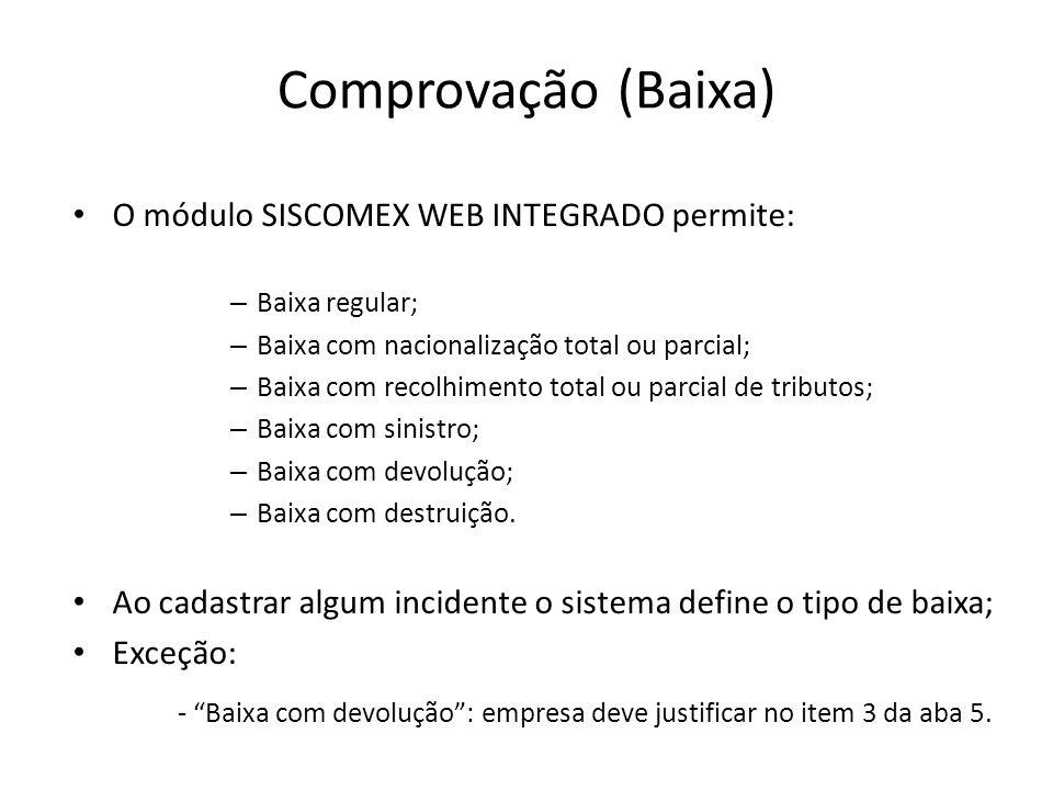 Comprovação (Baixa) O módulo SISCOMEX WEB INTEGRADO permite: Baixa regular; Baixa com nacionalização total ou parcial;