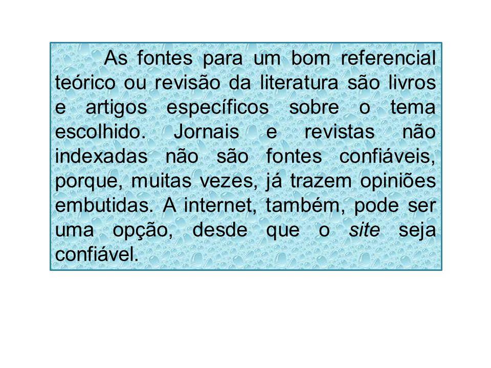 As fontes para um bom referencial teórico ou revisão da literatura são livros e artigos específicos sobre o tema escolhido.