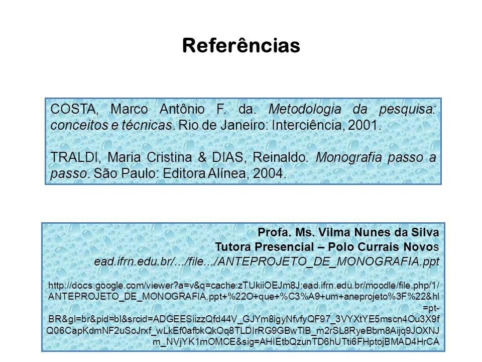 Referências COSTA, Marco Antônio F. da. Metodologia da pesquisa: conceitos e técnicas. Rio de Janeiro: Interciência, 2001.
