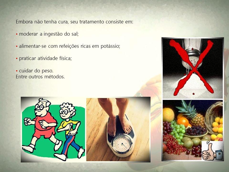 Embora não tenha cura, seu tratamento consiste em: • moderar a ingestão do sal; • alimentar-se com refeições ricas em potássio; • praticar atividade física; • cuidar do peso.