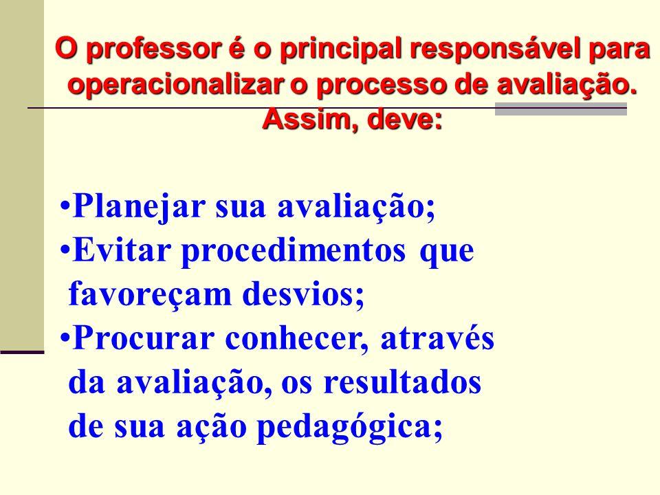 Planejar sua avaliação; Evitar procedimentos que favoreçam desvios;