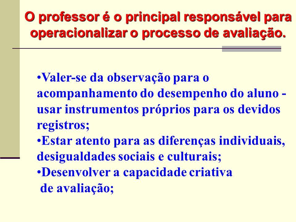 O professor é o principal responsável para operacionalizar o processo de avaliação.