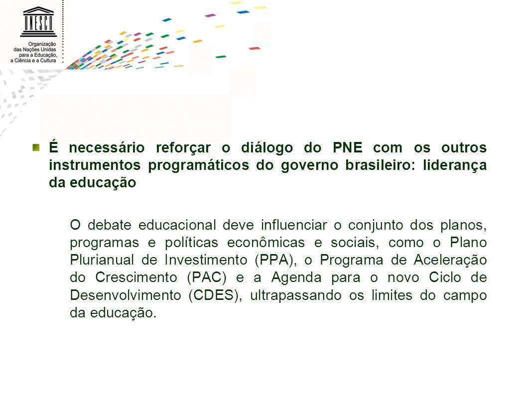 É necessário reforçar o diálogo do PNE com os outros instrumentos programáticos do governo brasileiro: liderança da educação