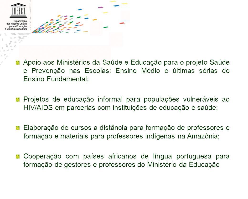Apoio aos Ministérios da Saúde e Educação para o projeto Saúde e Prevenção nas Escolas: Ensino Médio e últimas sérias do Ensino Fundamental;
