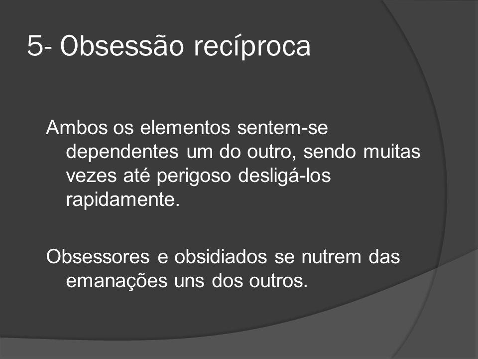 5- Obsessão recíproca