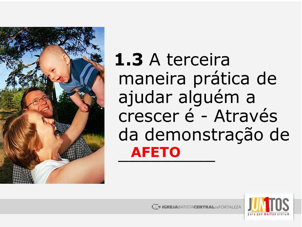 1.3 A terceira maneira prática de ajudar alguém a crescer é - Através da demonstração de _________
