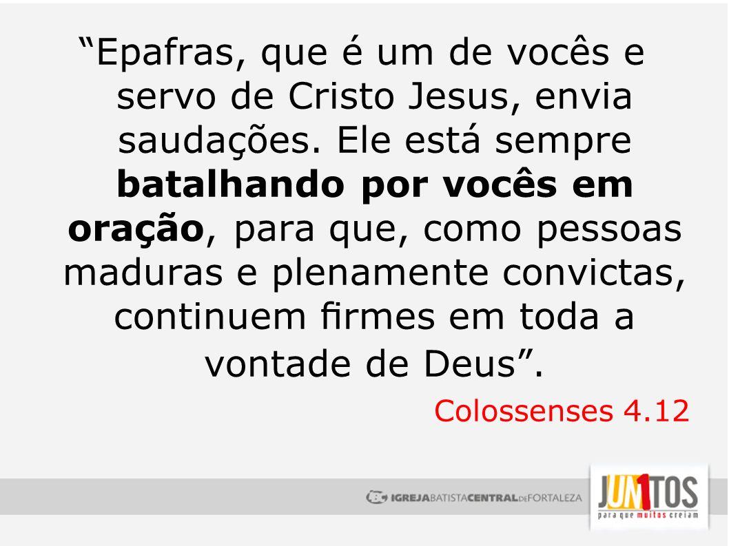 Epafras, que é um de vocês e servo de Cristo Jesus, envia saudações