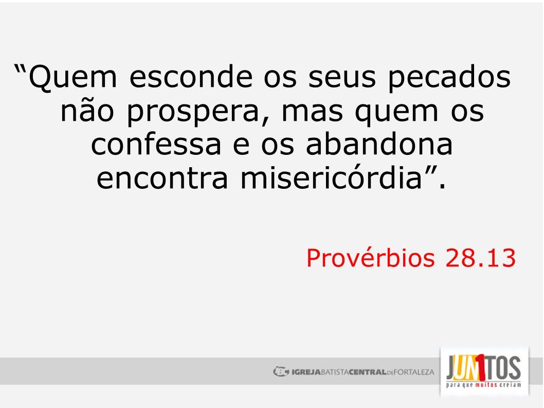 Quem esconde os seus pecados não prospera, mas quem os confessa e os abandona encontra misericórdia .