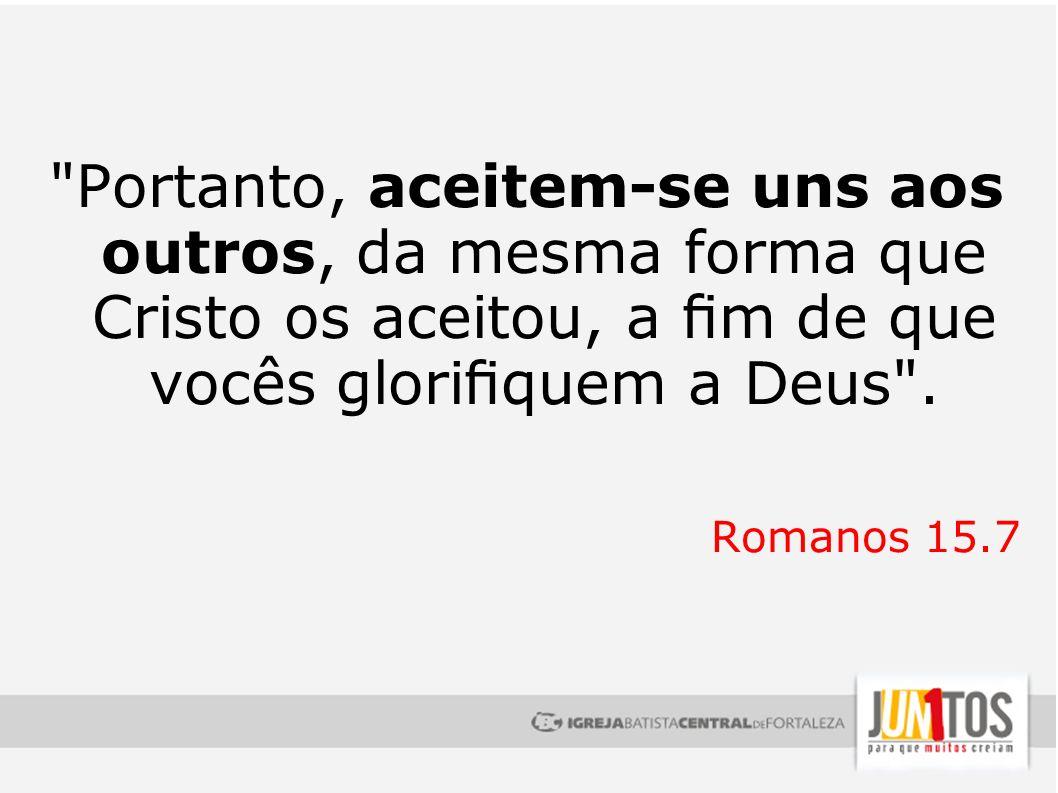 Portanto, aceitem-se uns aos outros, da mesma forma que Cristo os aceitou, a fim de que vocês glorifiquem a Deus .