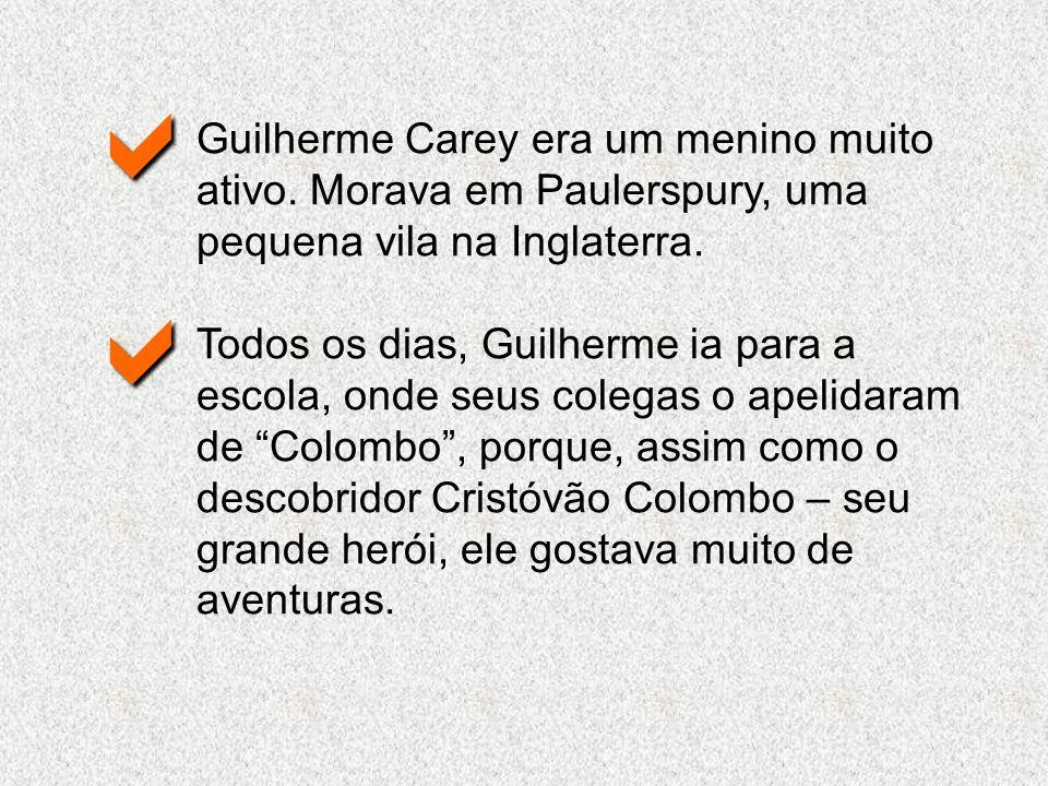 a Guilherme Carey era um menino muito ativo. Morava em Paulerspury, uma pequena vila na Inglaterra.