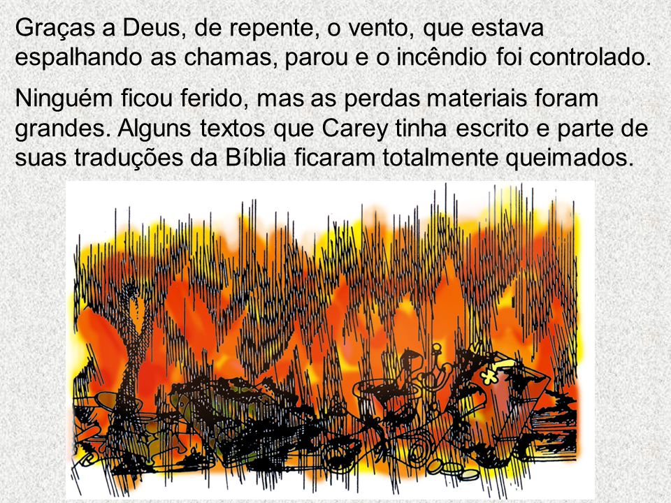 Graças a Deus, de repente, o vento, que estava espalhando as chamas, parou e o incêndio foi controlado.