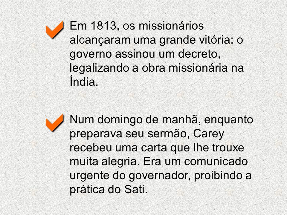 a Em 1813, os missionários alcançaram uma grande vitória: o governo assinou um decreto, legalizando a obra missionária na Índia.