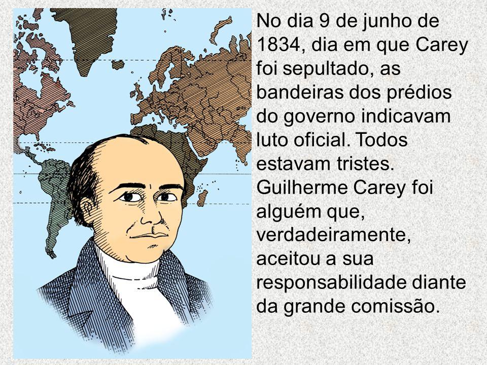 No dia 9 de junho de 1834, dia em que Carey foi sepultado, as bandeiras dos prédios do governo indicavam luto oficial. Todos estavam tristes.
