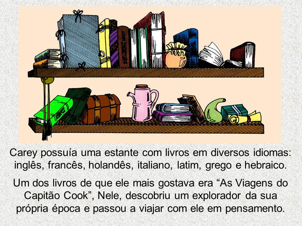 Carey possuía uma estante com livros em diversos idiomas: inglês, francês, holandês, italiano, latim, grego e hebraico.