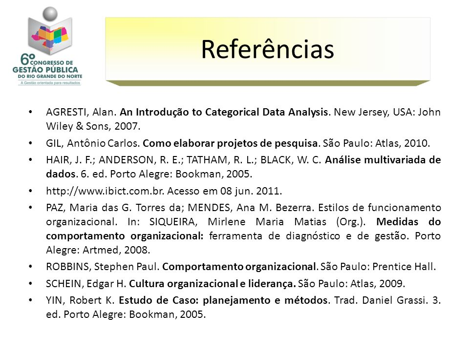 Referências AGRESTI, Alan. An Introdução to Categorical Data Analysis. New Jersey, USA: John Wiley & Sons, 2007.