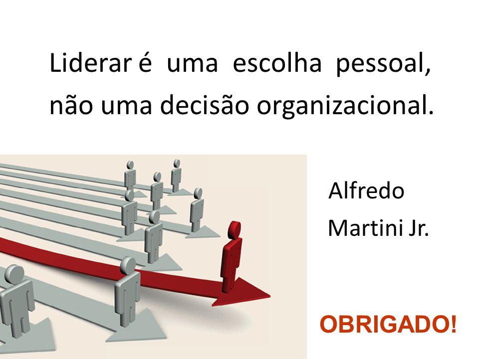 Liderar é uma escolha pessoal, não uma decisão organizacional. Alfredo