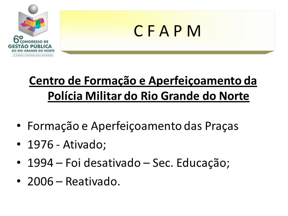 C F A P MCentro de Formação e Aperfeiçoamento da Polícia Militar do Rio Grande do Norte. Formação e Aperfeiçoamento das Praças.