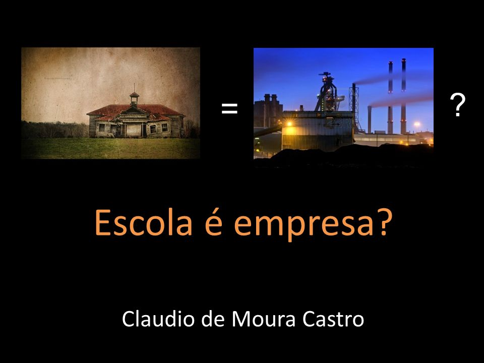 Escola é empresa Claudio de Moura Castro