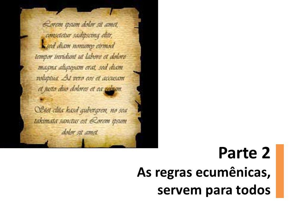 Parte 2 As regras ecumênicas, servem para todos