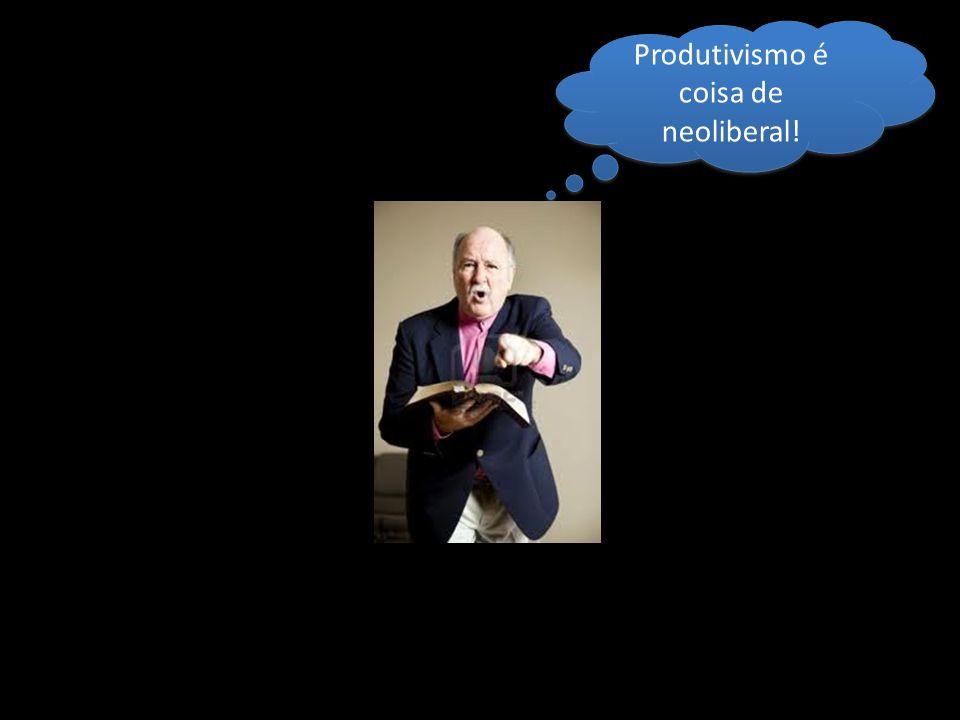 Produtivismo é coisa de neoliberal!