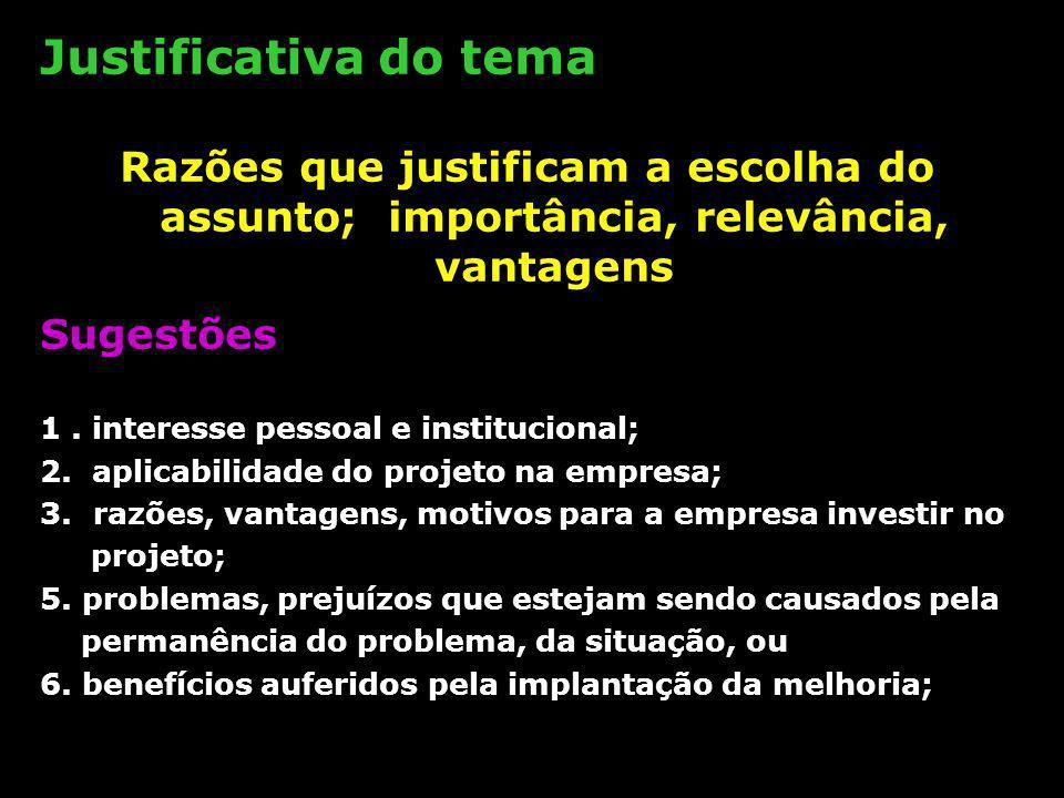 Justificativa do temaRazões que justificam a escolha do assunto; importância, relevância, vantagens.