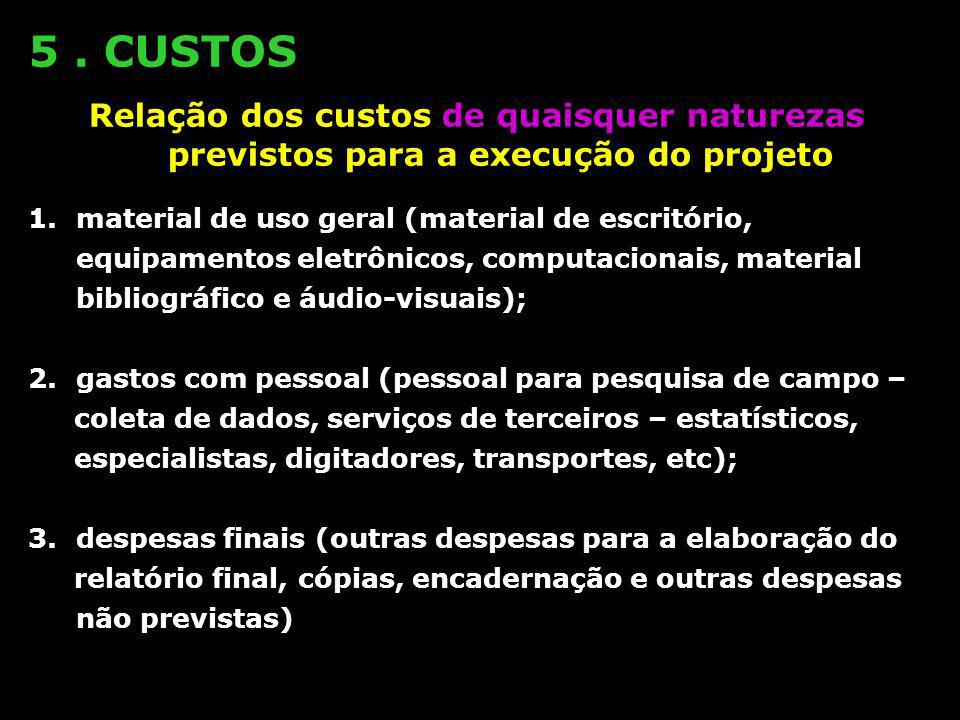 5 . CUSTOSRelação dos custos de quaisquer naturezas previstos para a execução do projeto.