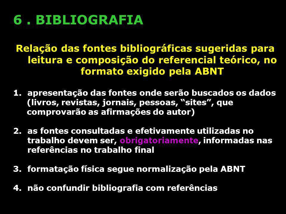 6 . BIBLIOGRAFIA Relação das fontes bibliográficas sugeridas para leitura e composição do referencial teórico, no formato exigido pela ABNT.