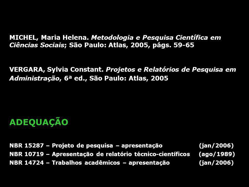 MICHEL, Maria Helena. Metodologia e Pesquisa Científica em Ciências Sociais; São Paulo: Atlas, 2005, págs. 59-65