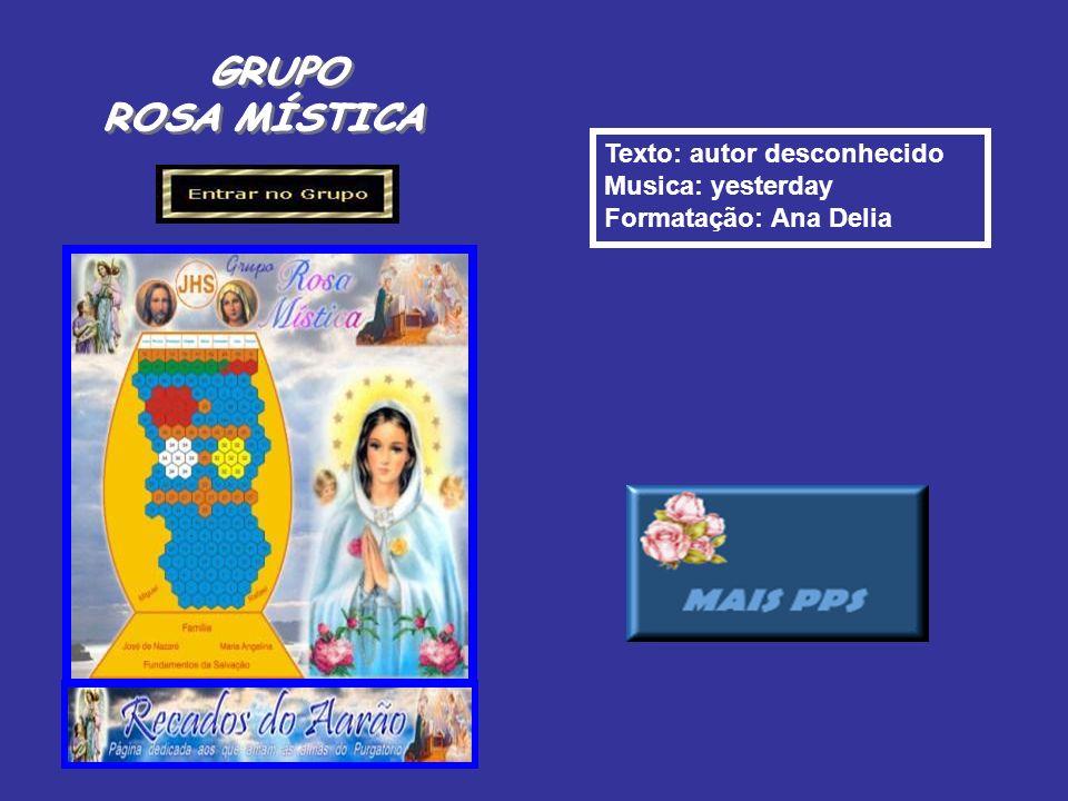 Texto: autor desconhecido Musica: yesterday Formatação: Ana Delia