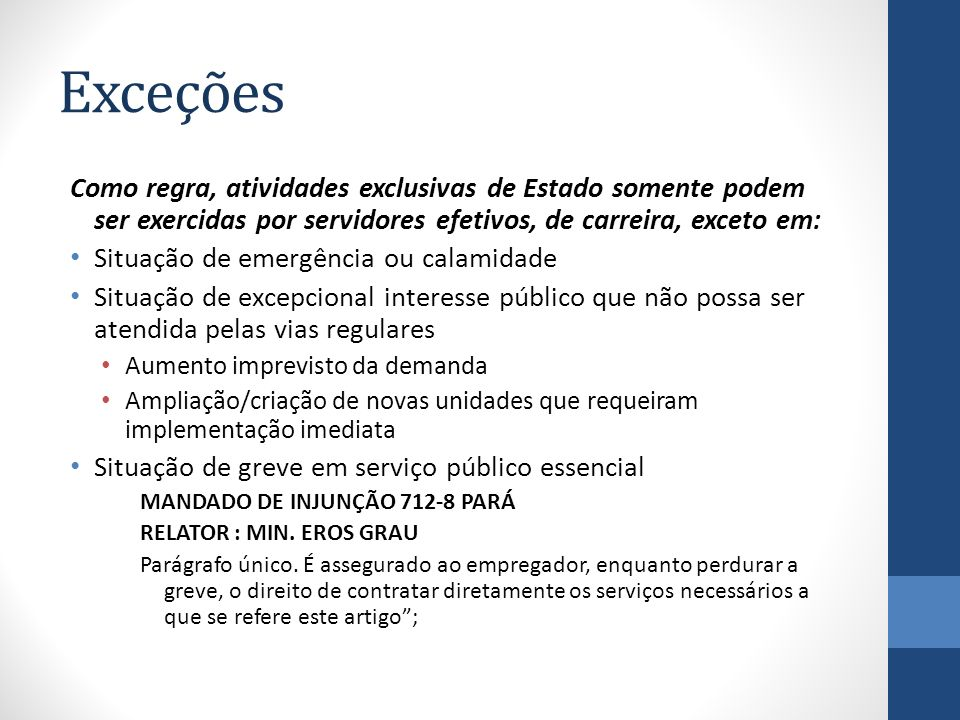 Exceções Como regra, atividades exclusivas de Estado somente podem ser exercidas por servidores efetivos, de carreira, exceto em: