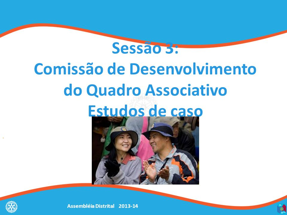 Sessão 3: Comissão de Desenvolvimento do Quadro Associativo Estudos de caso