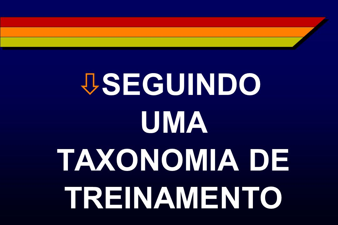SEGUINDO UMA TAXONOMIA DE TREINAMENTO