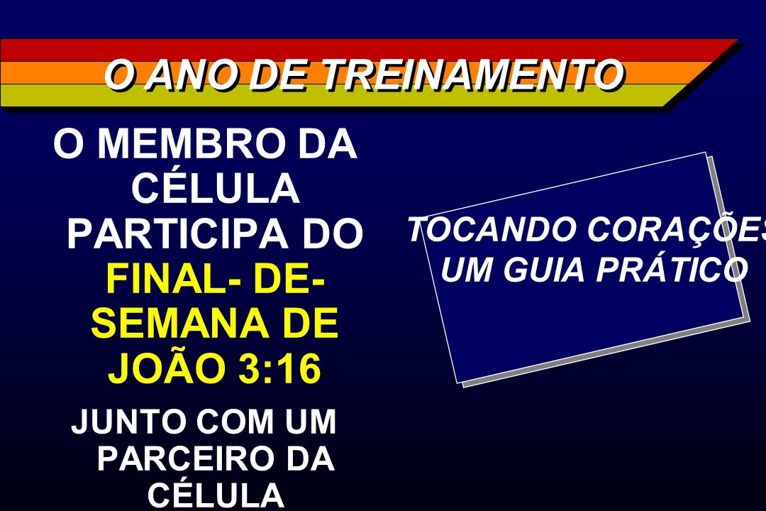 O MEMBRO DA CÉLULA PARTICIPA DO FINAL- DE-SEMANA DE JOÃO 3:16