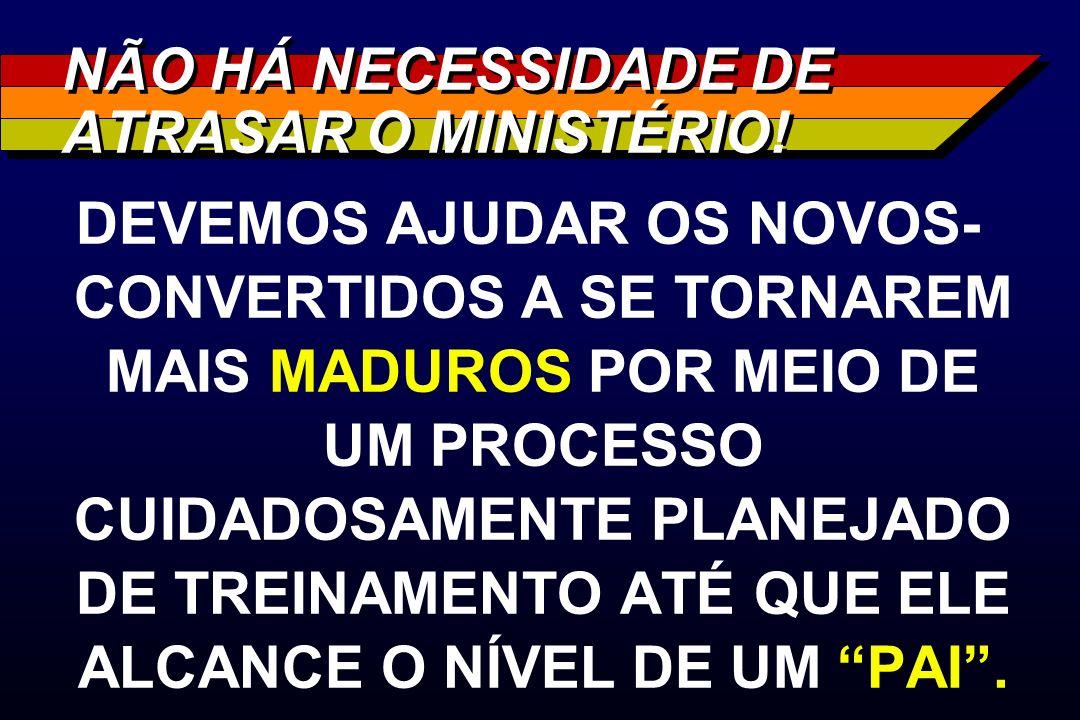 NÃO HÁ NECESSIDADE DE ATRASAR O MINISTÉRIO!