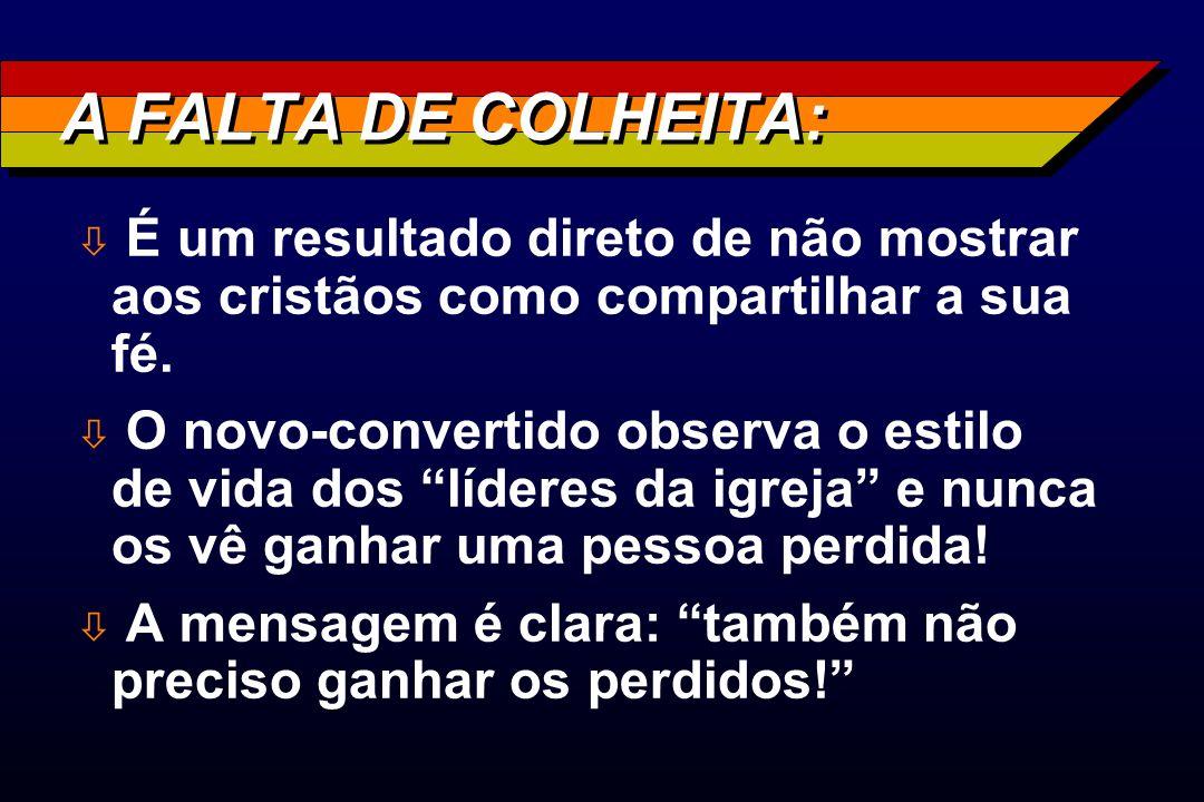 A FALTA DE COLHEITA: É um resultado direto de não mostrar aos cristãos como compartilhar a sua fé.