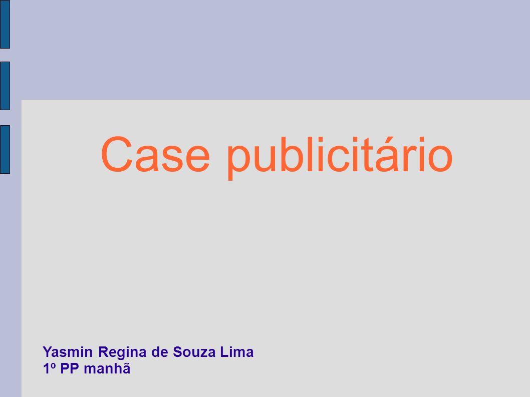 Case publicitário Yasmin Regina de Souza Lima 1º PP manhã