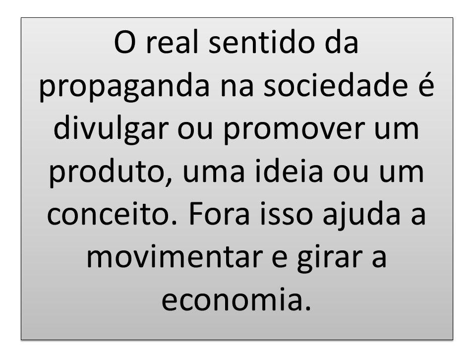 O real sentido da propaganda na sociedade é divulgar ou promover um produto, uma ideia ou um conceito.