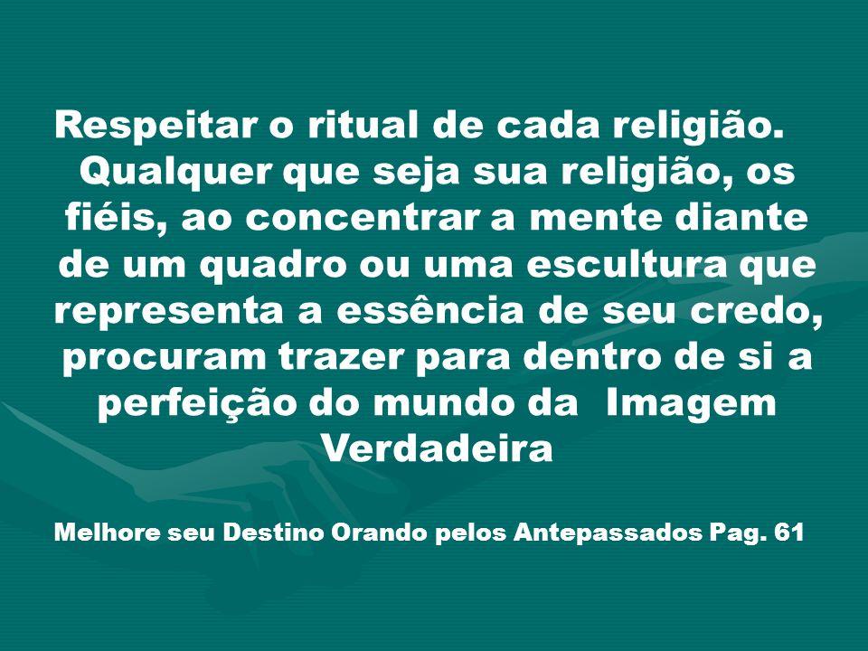 Respeitar o ritual de cada religião.