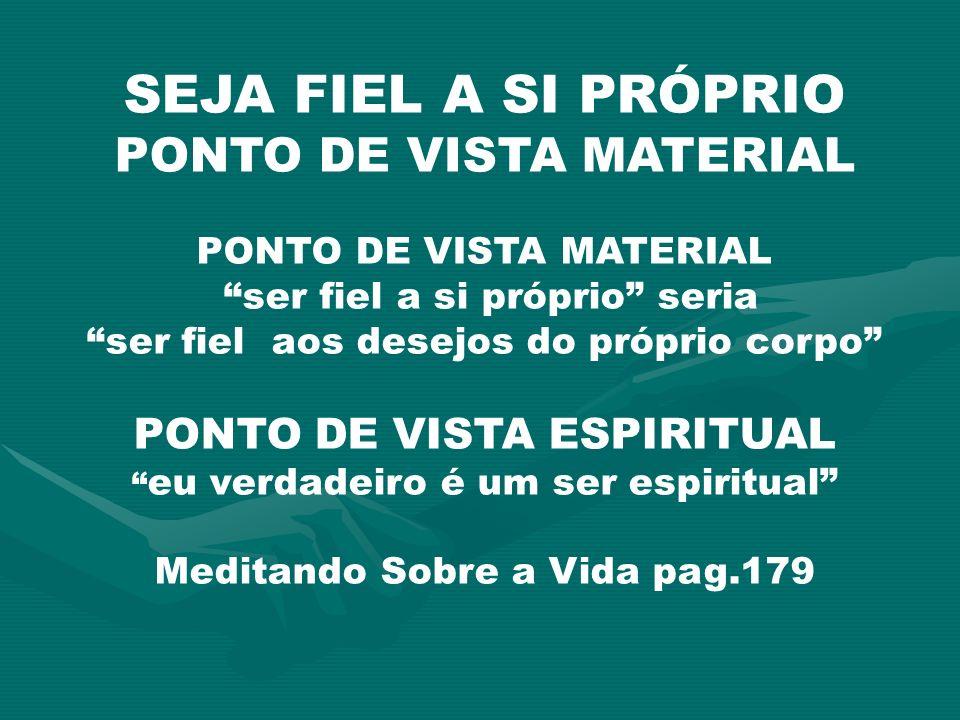 SEJA FIEL A SI PRÓPRIO PONTO DE VISTA MATERIAL