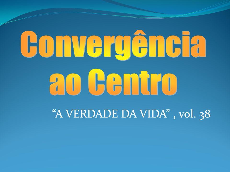 Convergência ao Centro A VERDADE DA VIDA , vol. 38