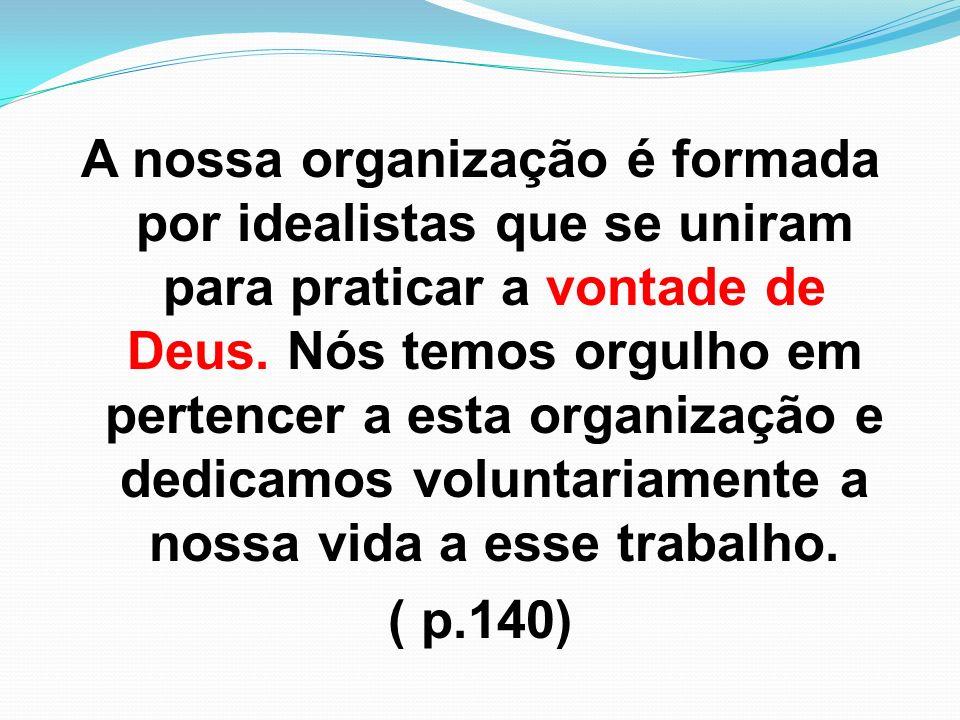 A nossa organização é formada por idealistas que se uniram para praticar a vontade de Deus.