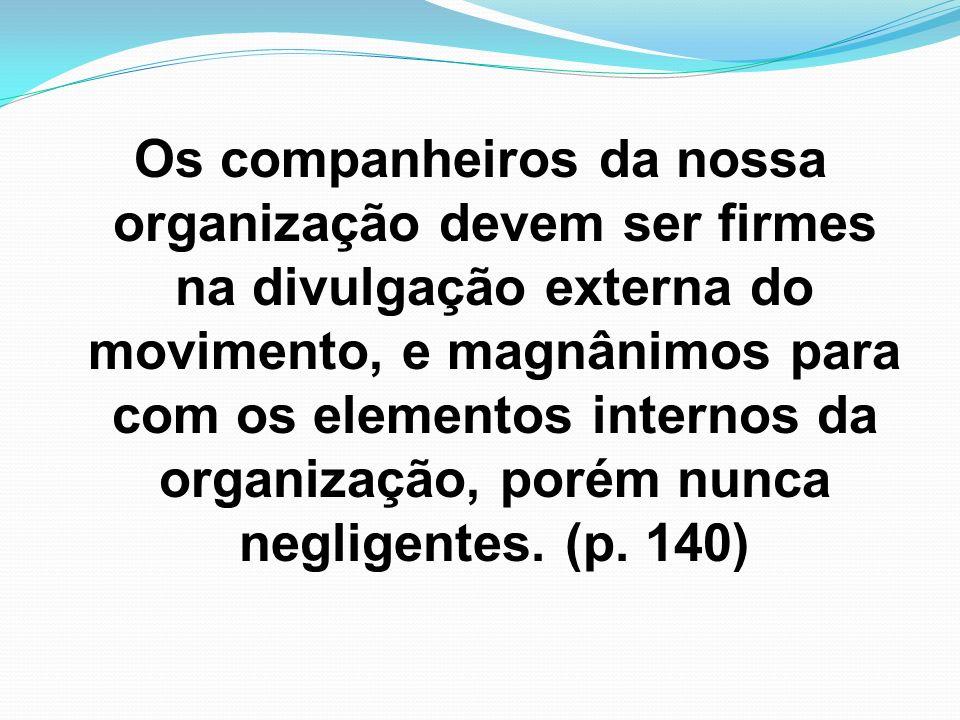 Os companheiros da nossa organização devem ser firmes na divulgação externa do movimento, e magnânimos para com os elementos internos da organização, porém nunca negligentes.