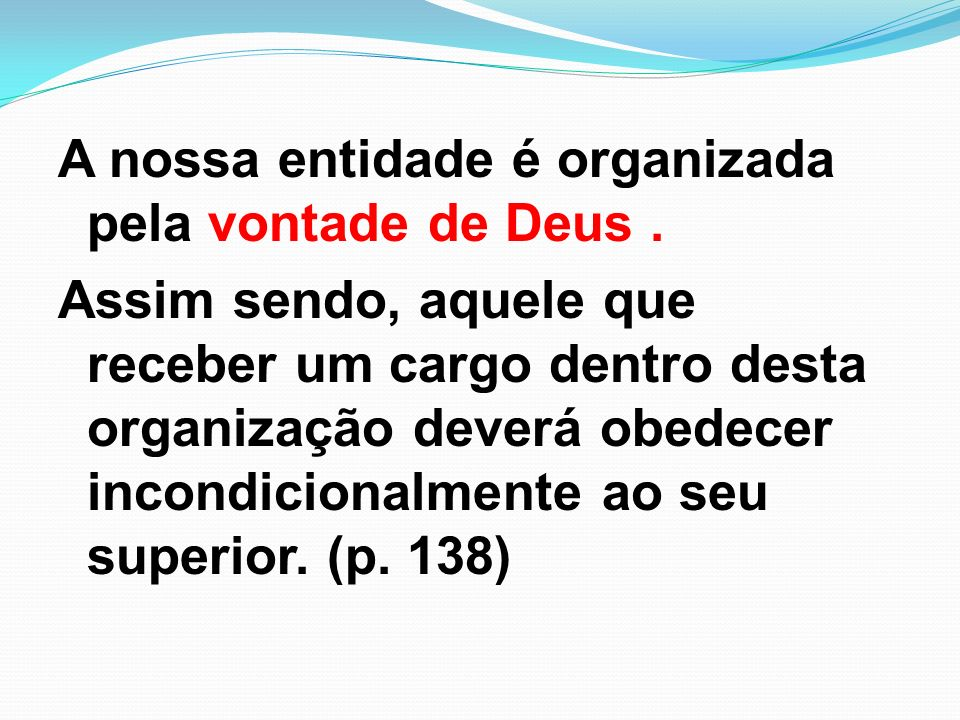A nossa entidade é organizada pela vontade de Deus