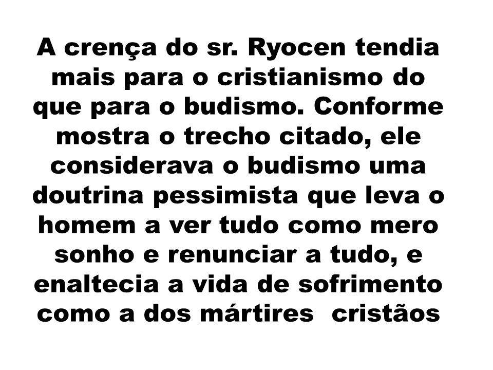 A crença do sr. Ryocen tendia mais para o cristianismo do que para o budismo.