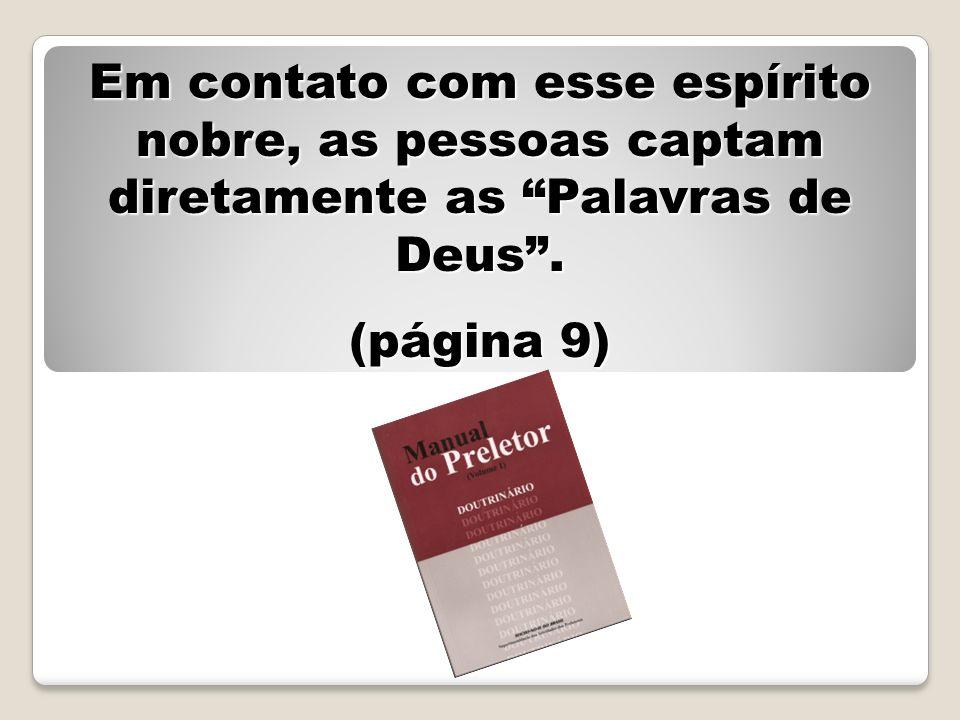 Em contato com esse espírito nobre, as pessoas captam diretamente as Palavras de Deus .