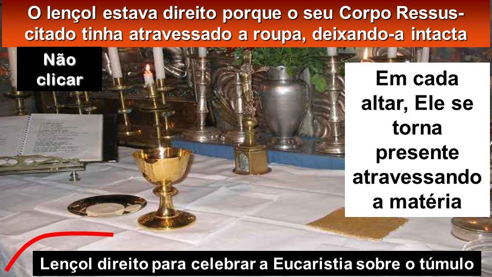 Em cada altar, Ele se torna presente atravessando a matéria