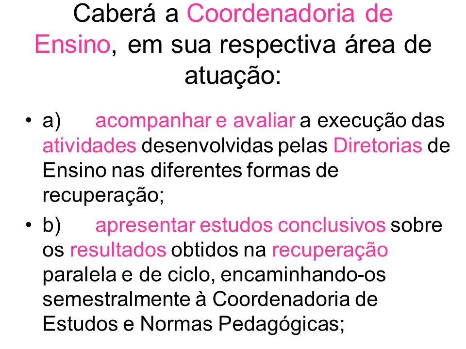 Caberá a Coordenadoria de Ensino, em sua respectiva área de atuação: